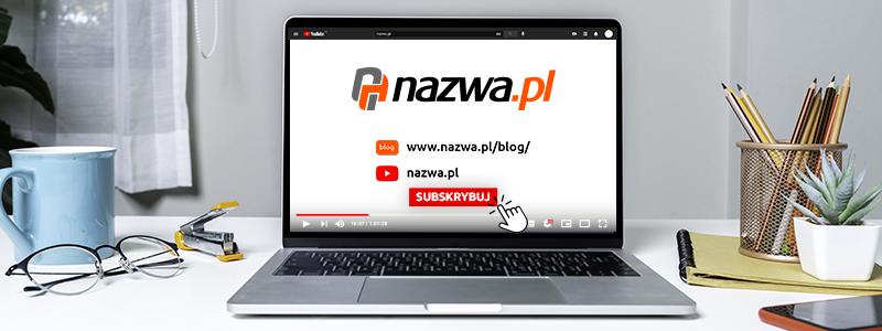 Odwiedź nasz kanał naYouTube | nazwa.pl
