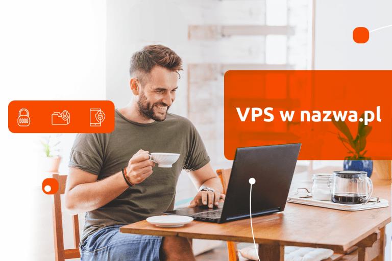 VPS w nazwa.pl. Pełna kontrola nad serwerem dla Twoich projektów!